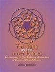 Yin-Yang and the Inner Phases: Understanding the Five Phases of Acupuncture in Theory and Clinical Practice
